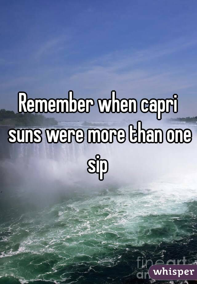 Remember when capri suns were more than one sip