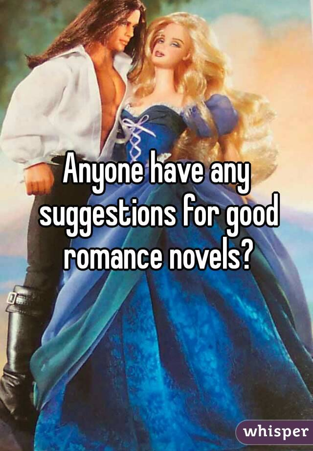 Anyone have any suggestions for good romance novels?