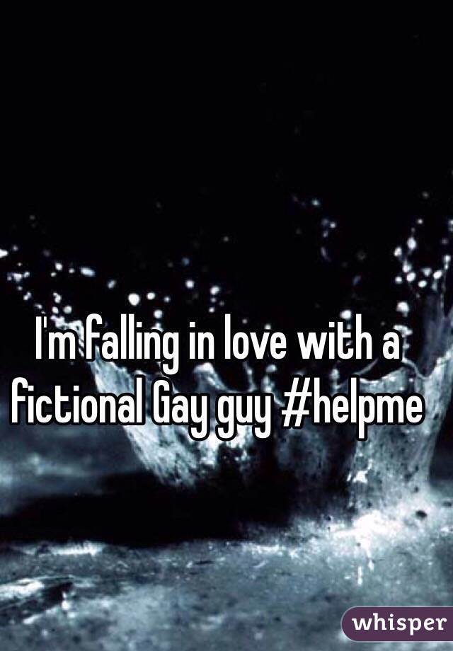 I'm falling in love with a fictional Gay guy #helpme