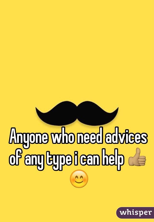 Anyone who need advices of any type i can help 👍🏽😊