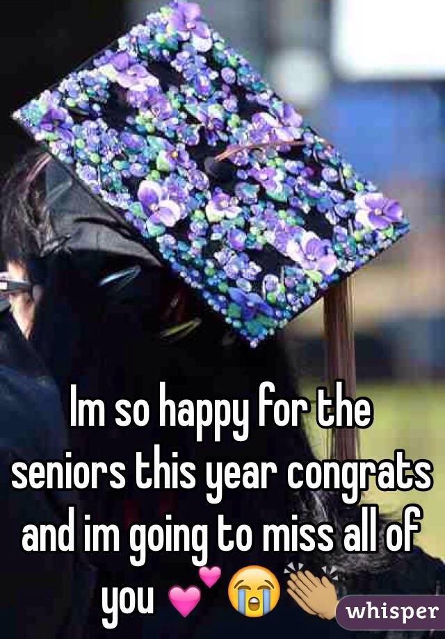 Im so happy for the seniors this year congrats and im going to miss all of you 💕😭👏🏽
