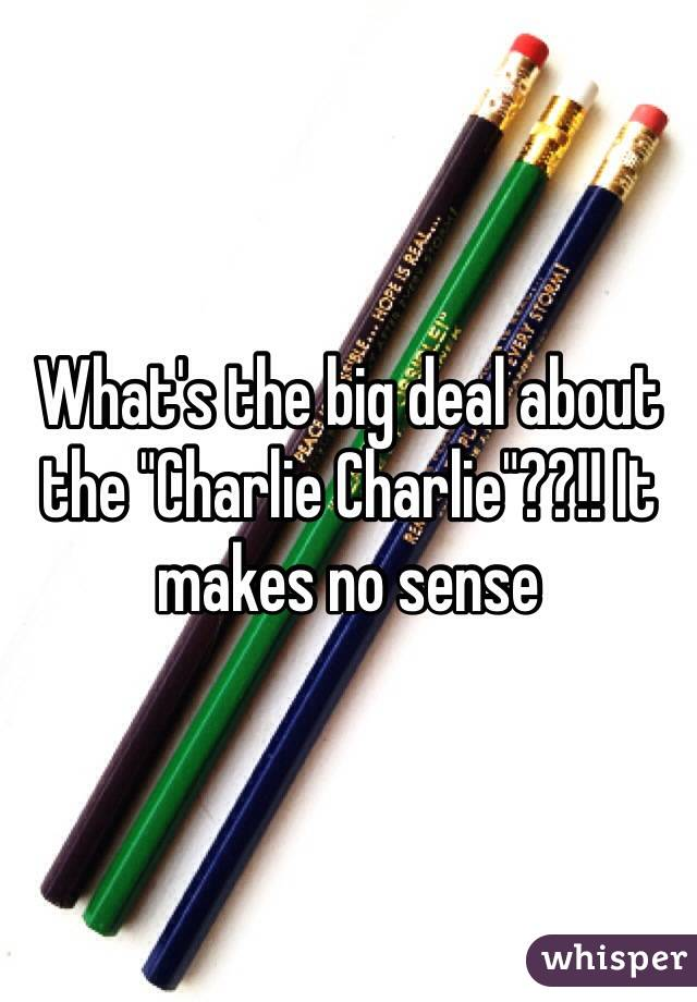 "What's the big deal about the ""Charlie Charlie""??!! It makes no sense"