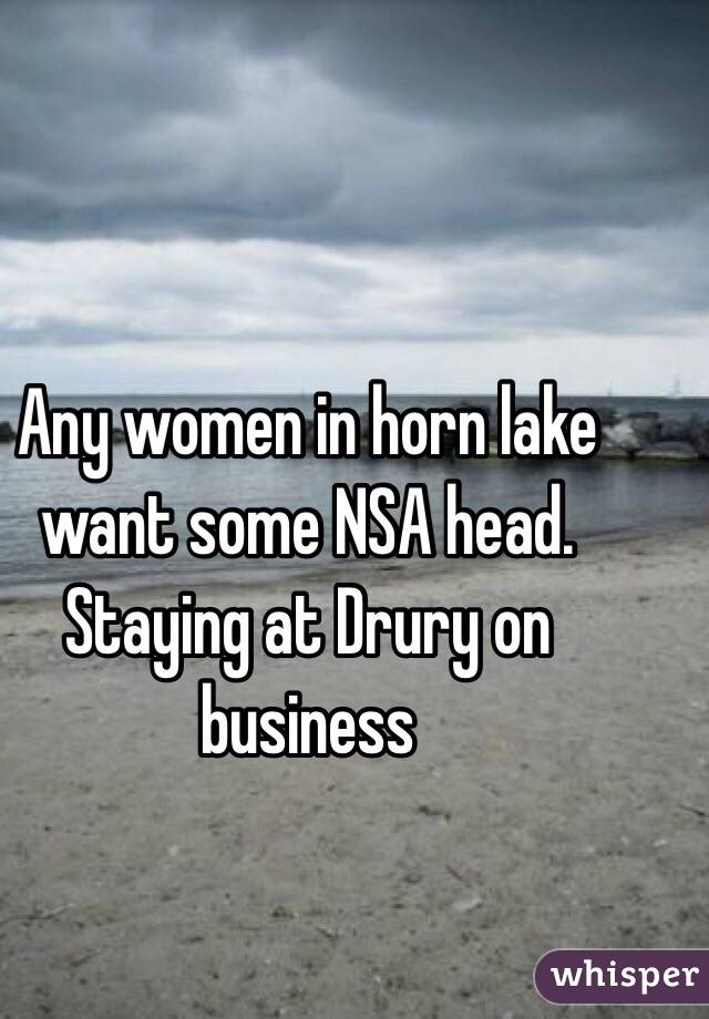 Any women in horn lake want some NSA head. Staying at Drury on business