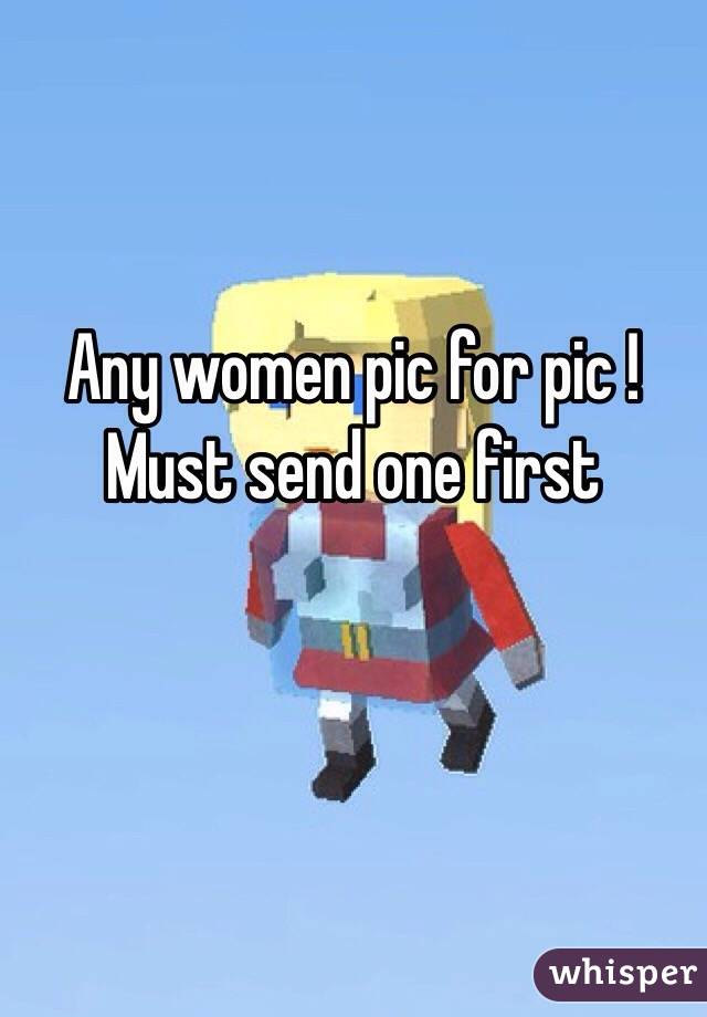 Any women pic for pic ! Must send one first