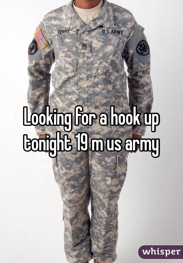 Looking for a hook up tonight 19 m us army
