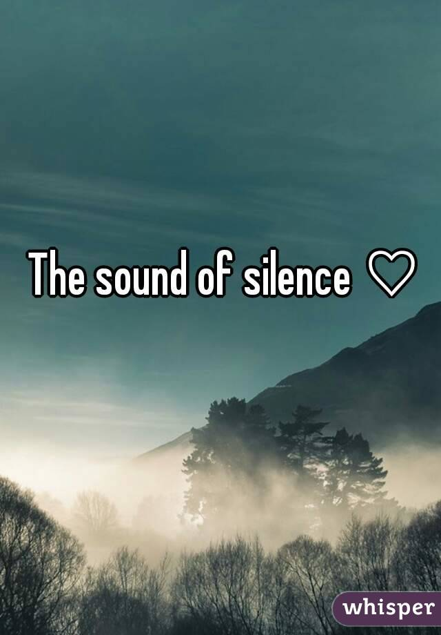 The sound of silence ♡