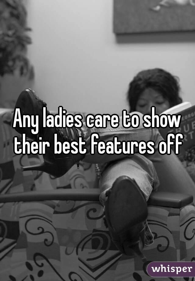 Any ladies care to show their best features off