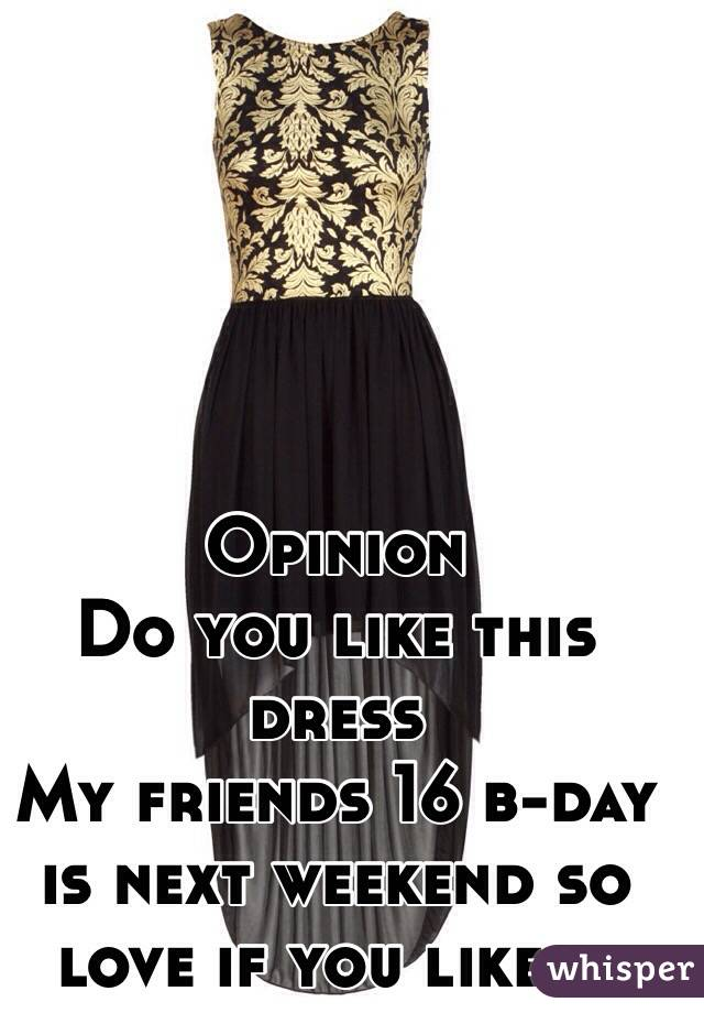 Opinion  Do you like this dress  My friends 16 b-day is next weekend so love if you like it