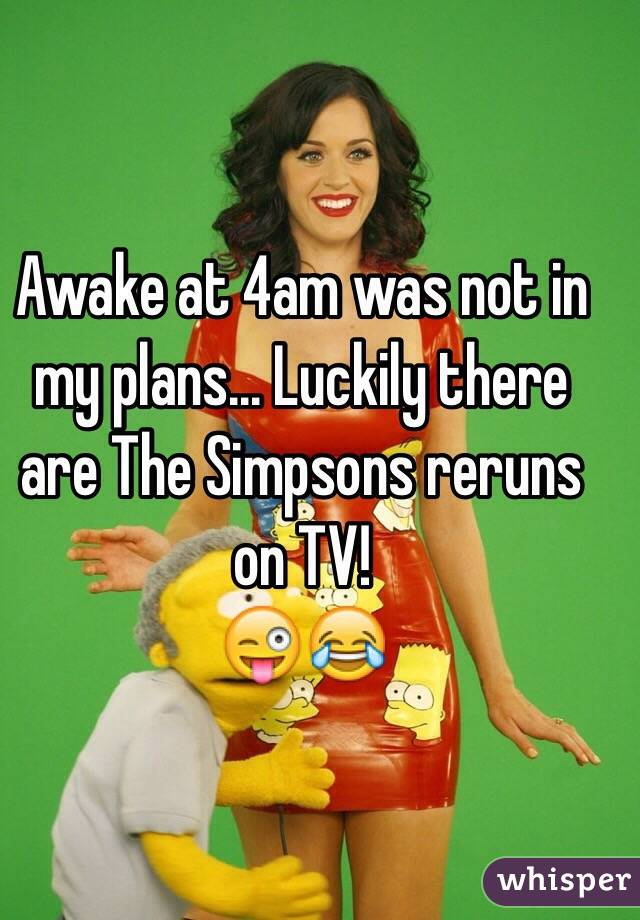 Awake at 4am was not in my plans... Luckily there are The Simpsons reruns on TV!  😜😂