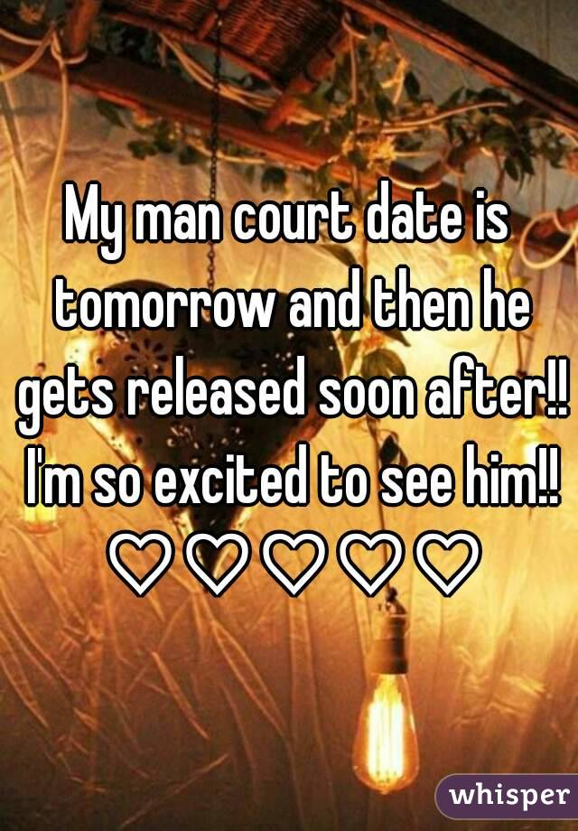 My man court date is tomorrow and then he gets released soon after!! I'm so excited to see him!! ♡♡♡♡♡