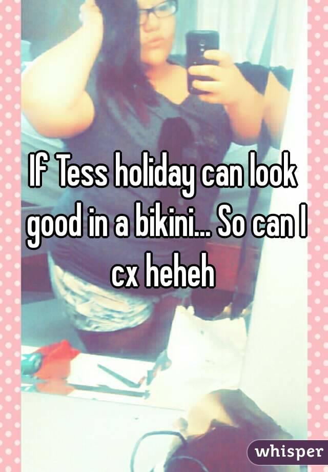 If Tess holiday can look good in a bikini... So can I cx heheh