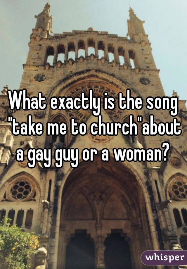 "What exactly is the song ""take me to church""about a gay guy or a woman?"