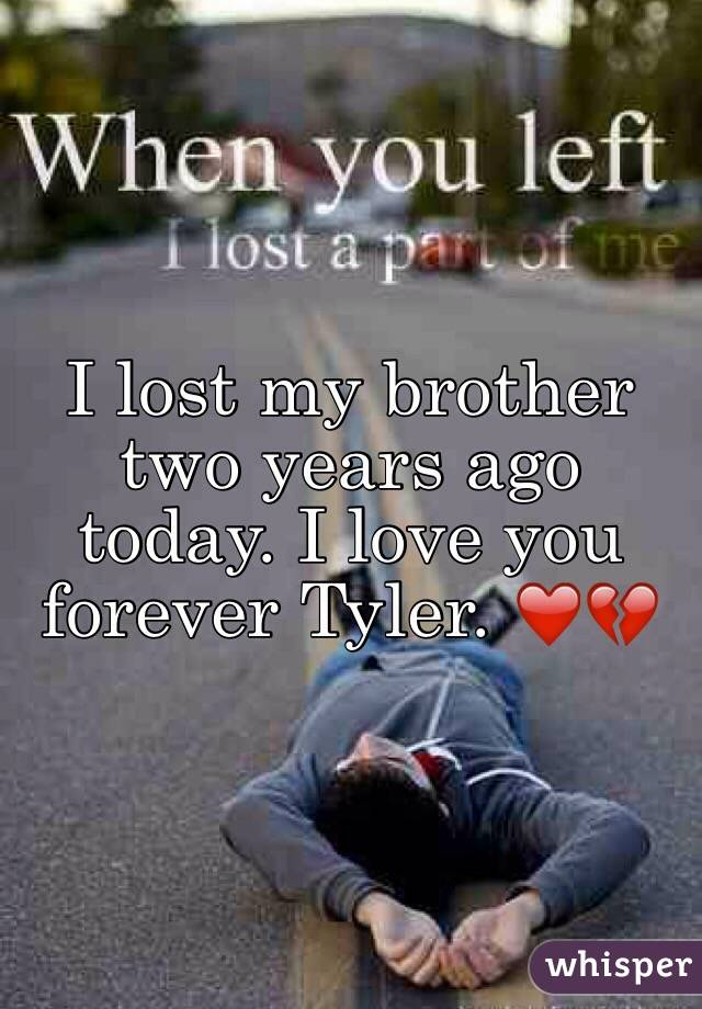 I lost my brother two years ago today. I love you forever Tyler. ❤️💔