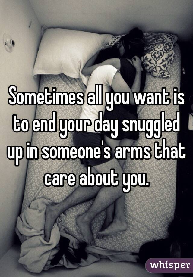 Sometimes all you want is to end your day snuggled up in someone's arms that care about you.