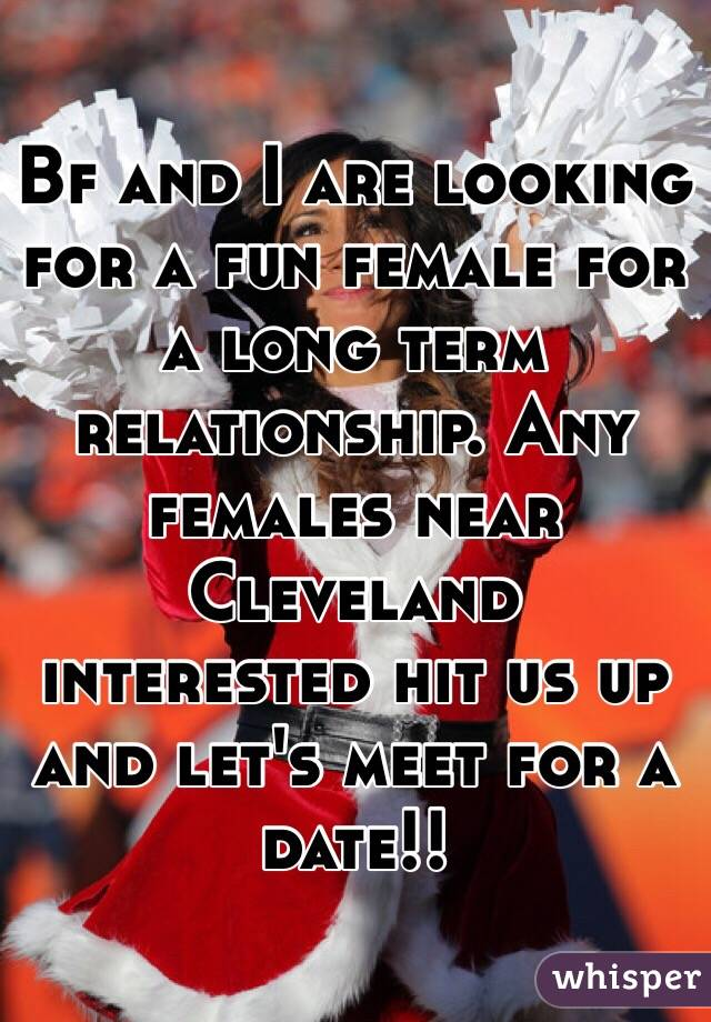 Bf and I are looking for a fun female for a long term relationship. Any females near Cleveland interested hit us up and let's meet for a date!!