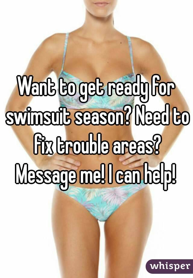 Want to get ready for swimsuit season? Need to fix trouble areas? Message me! I can help!