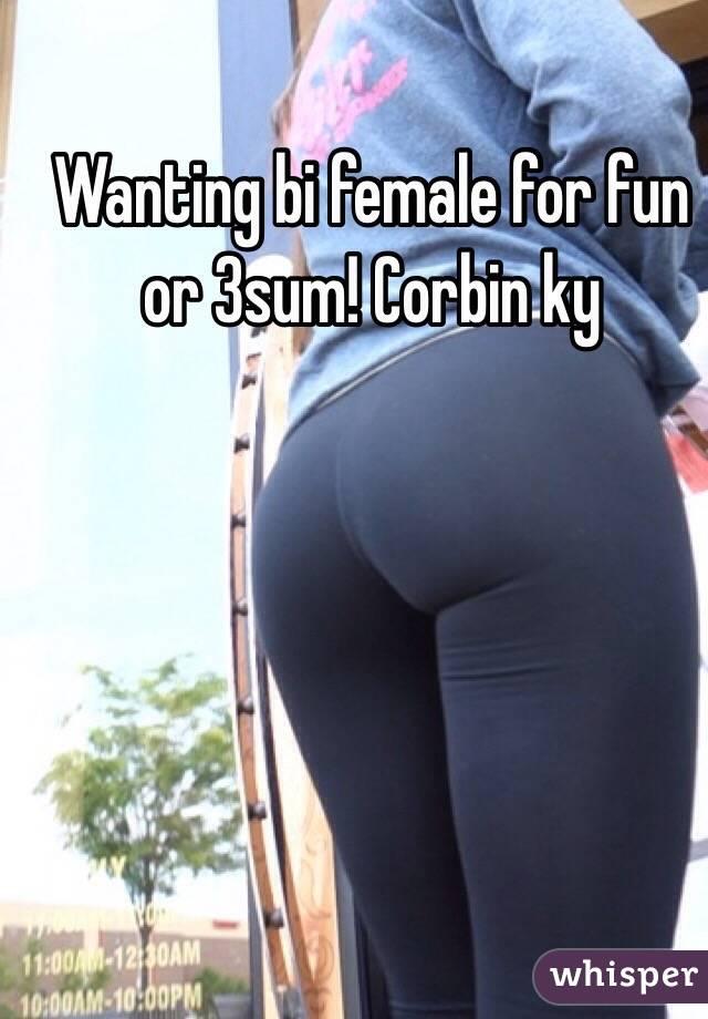 Wanting bi female for fun or 3sum! Corbin ky
