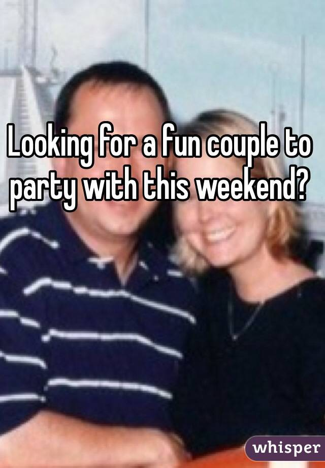 Looking for a fun couple to party with this weekend?