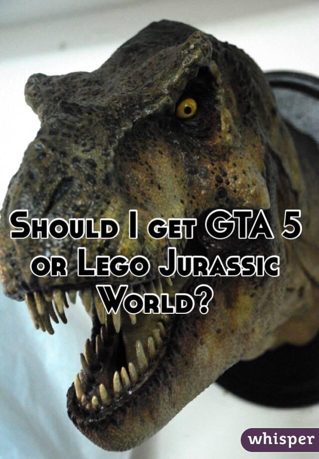 Should I get GTA 5 or Lego Jurassic World?