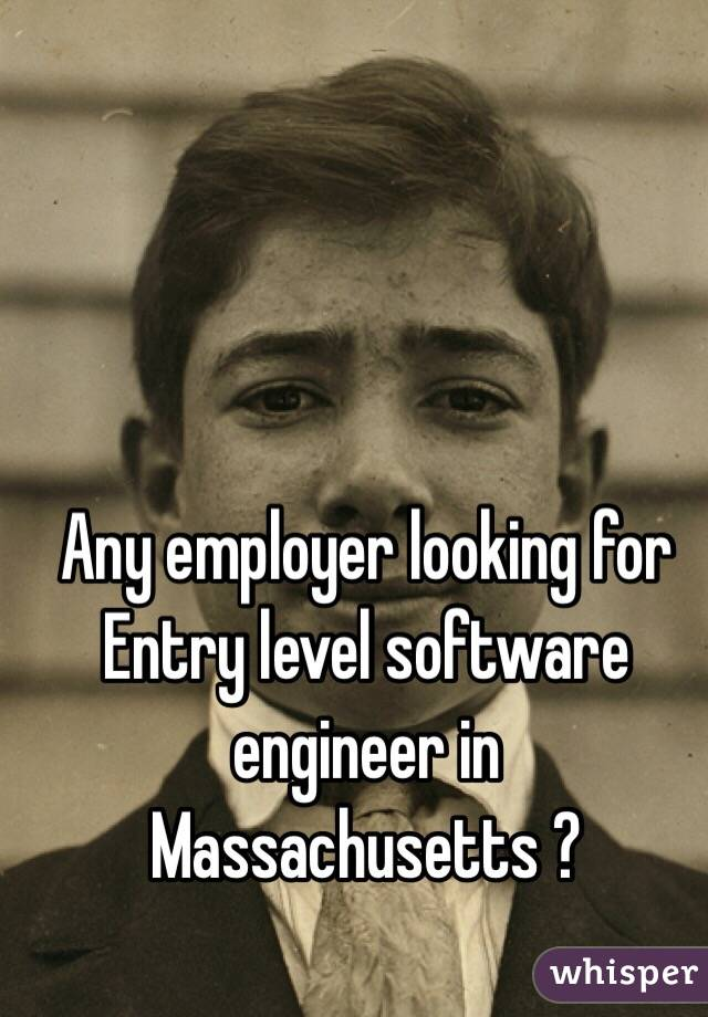 Any employer looking for Entry level software engineer in Massachusetts ?