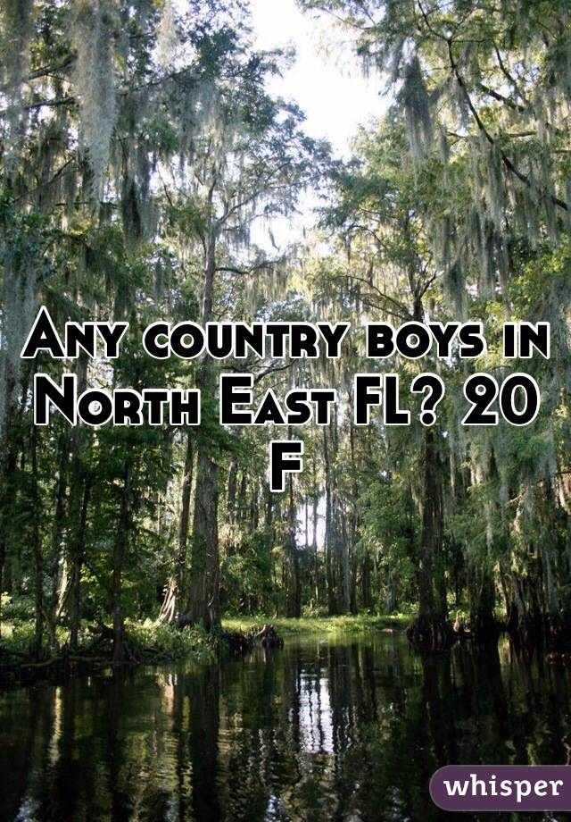 Any country boys in North East FL? 20 F