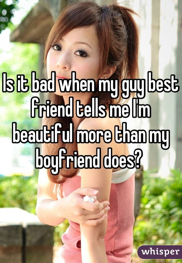 Is it bad when my guy best friend tells me I'm beautiful more than my boyfriend does?