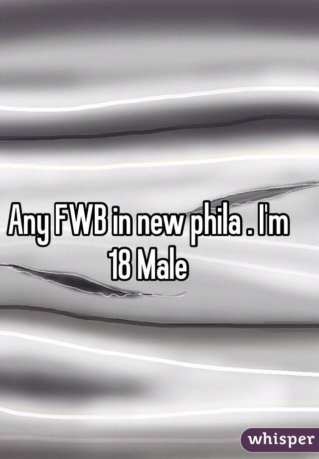 Any FWB in new phila . I'm 18 Male