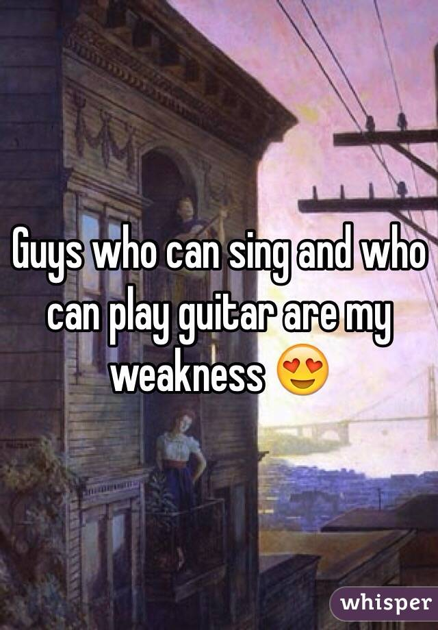 Guys who can sing and who can play guitar are my weakness 😍