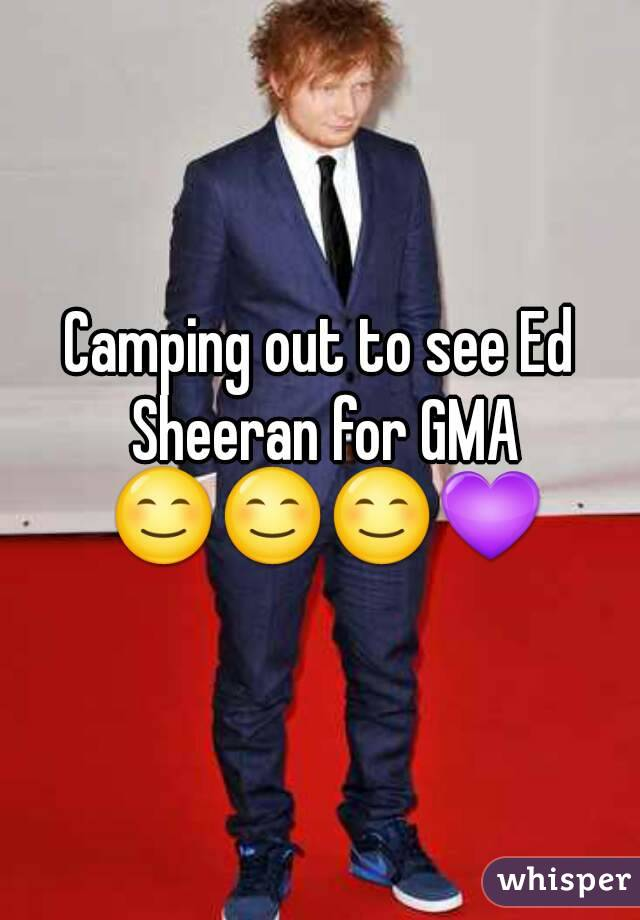 Camping out to see Ed Sheeran for GMA 😊😊😊💜