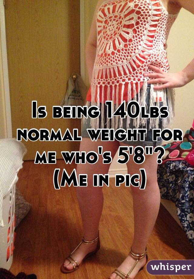 "Is being 140lbs normal weight for me who's 5'8""? (Me in pic)"