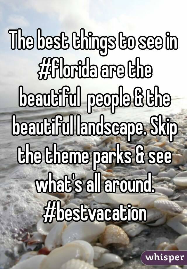 The best things to see in #florida are the beautiful  people & the beautiful landscape. Skip the theme parks & see what's all around. #bestvacation