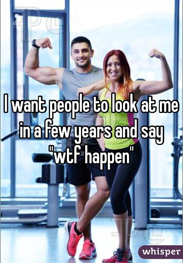"""I want people to look at me in a few years and say """"wtf happen"""""""