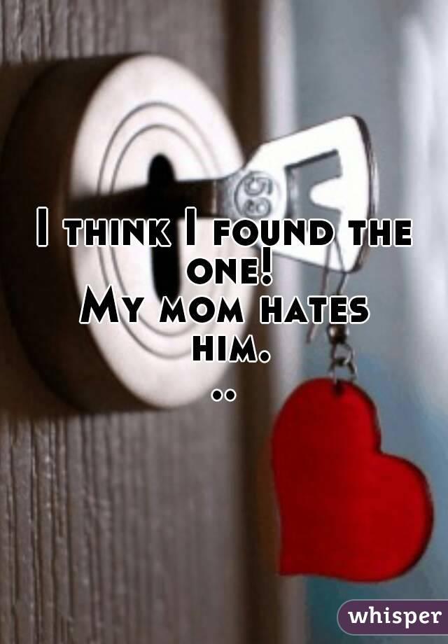 I think I found the one! My mom hates him...