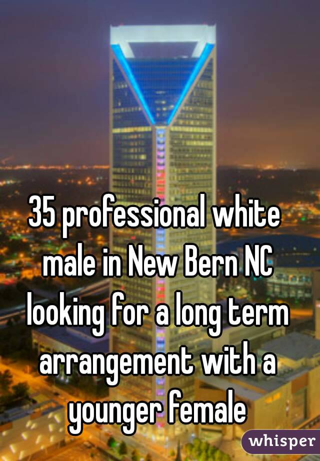 35 professional white male in New Bern NC looking for a long term arrangement with a younger female
