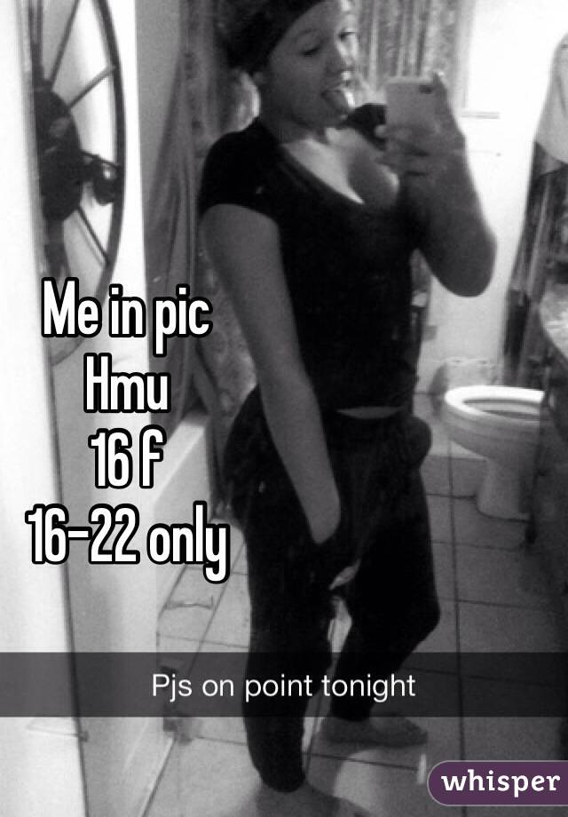 Me in pic Hmu  16 f 16-22 only