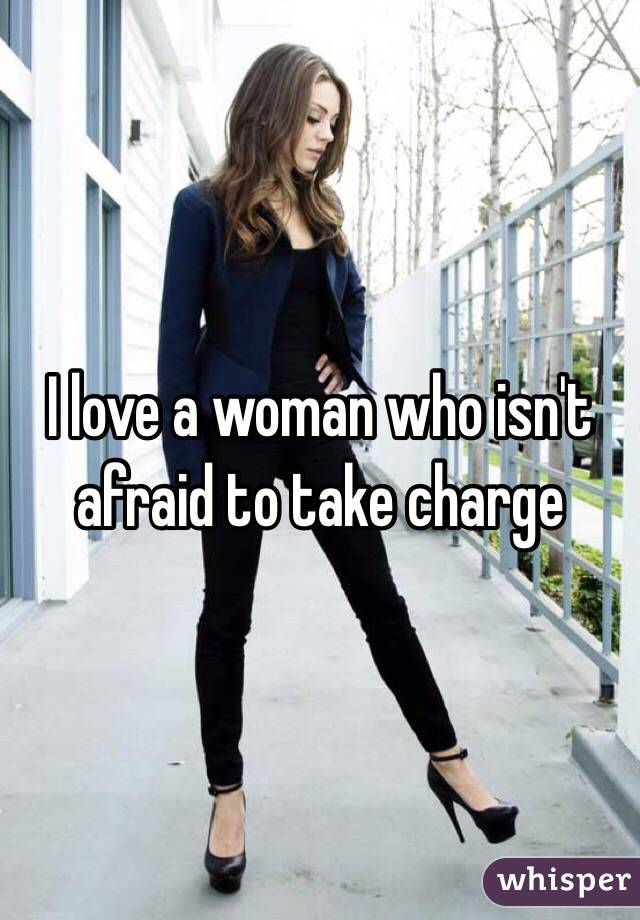 I love a woman who isn't afraid to take charge