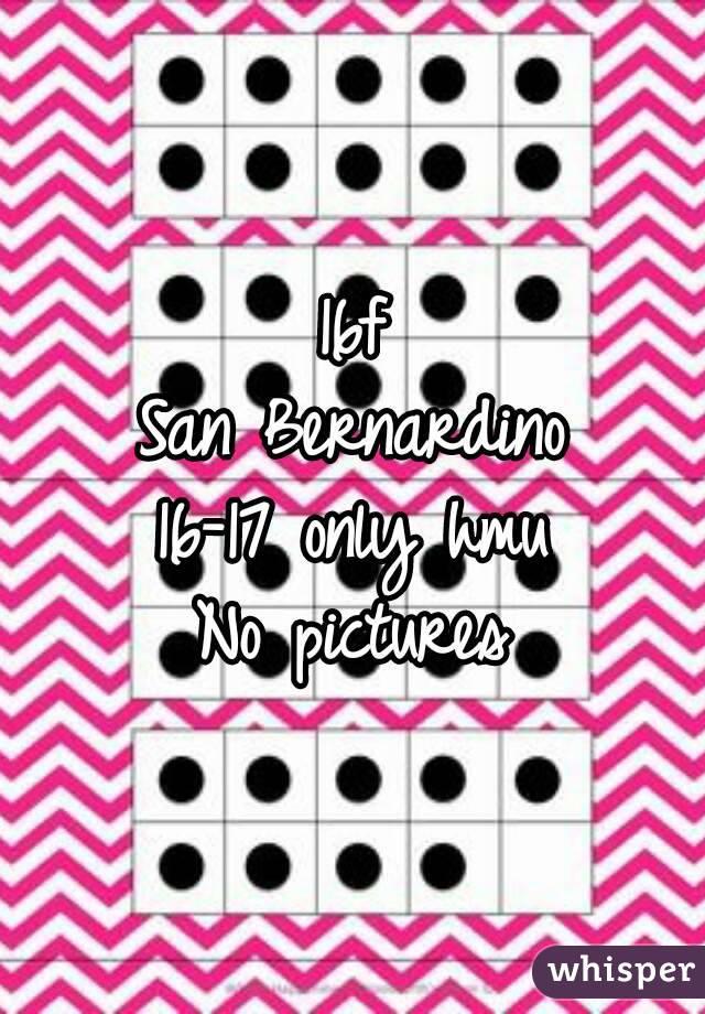 16f San Bernardino 16-17 only hmu No pictures