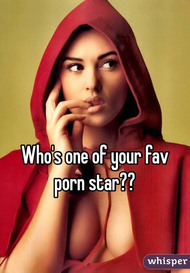 Who's one of your fav porn star??