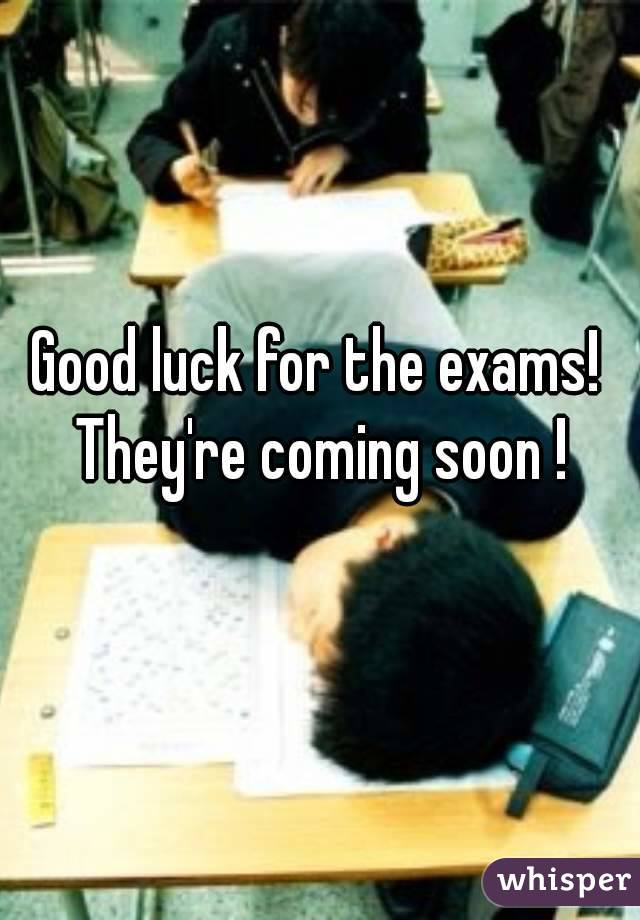 Good luck for the exams! They're coming soon !