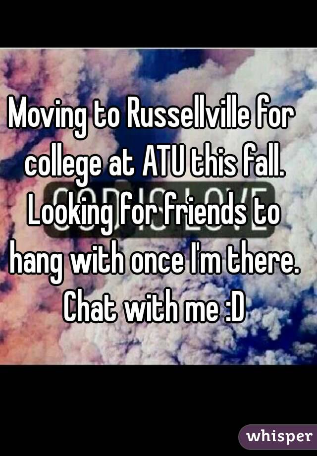 Moving to Russellville for college at ATU this fall. Looking for friends to hang with once I'm there. Chat with me :D