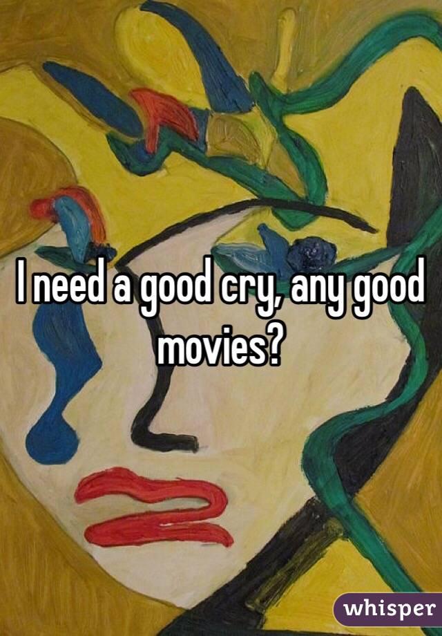 I need a good cry, any good movies?