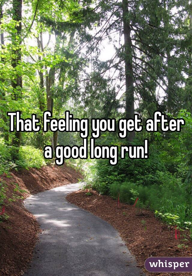 That feeling you get after a good long run!