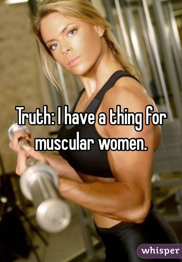 Truth: I have a thing for muscular women.