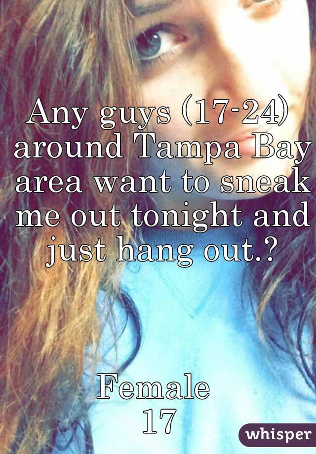 Any guys (17-24) around Tampa Bay area want to sneak me out tonight and just hang out.?    Female  17