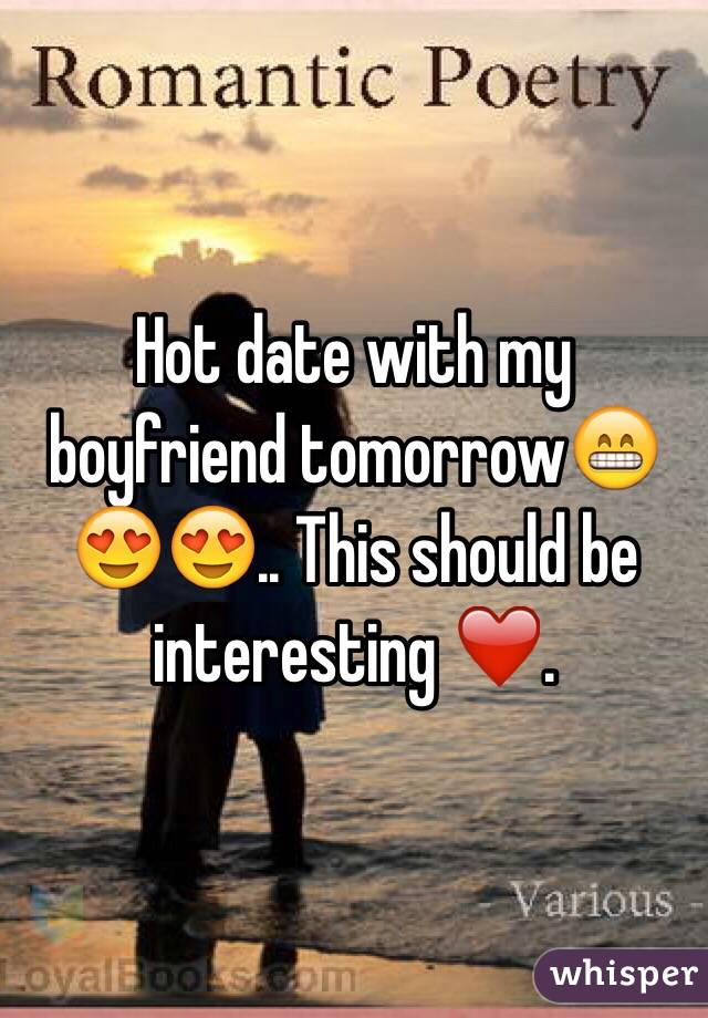 Hot date with my boyfriend tomorrow😁😍😍.. This should be interesting ❤️.