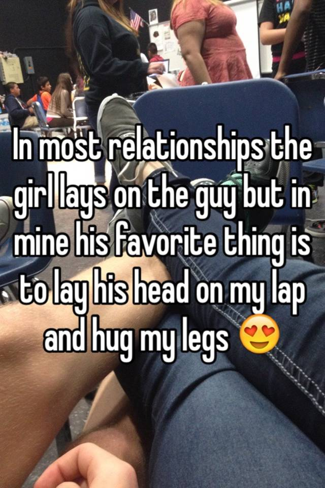 Why do guys like to lay in girls laps