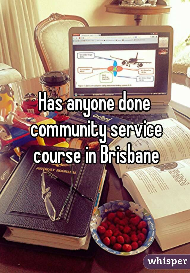 Has anyone done community service course in Brisbane