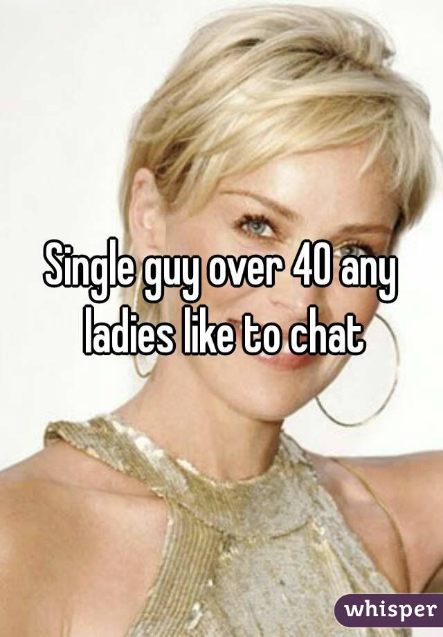 Single guy over 40 any ladies like to chat