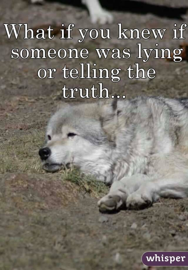 What if you knew if someone was lying or telling the truth...