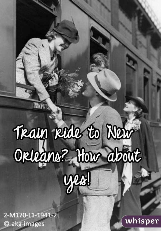 Train ride to New Orleans? How about yes!